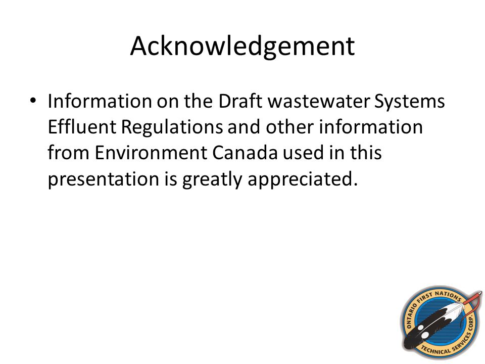 Acknowledgement Information on the Draft wastewater Systems Effluent Regulations and other information from Environment Canada used in this presentati