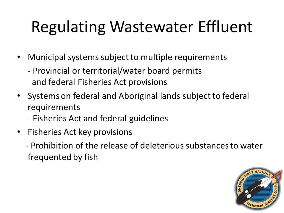 Regulating Wastewater Effluent Municipal systems subject to multiple requirements - Provincial or territorial/water board permits and federal Fisherie