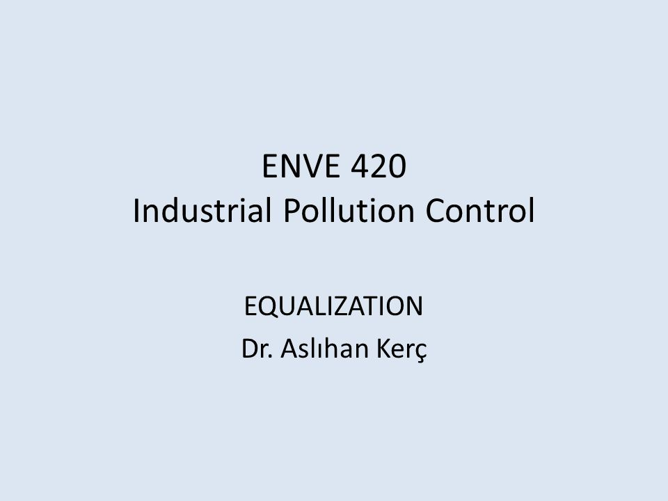 ENVE 420 Industrial Pollution Control EQUALIZATION Dr. Aslıhan Kerç