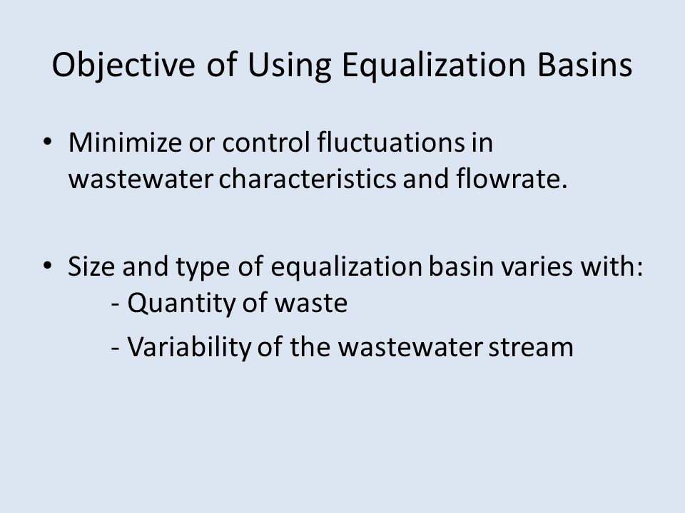 Objective of Using Equalization Basins Minimize or control fluctuations in wastewater characteristics and flowrate.