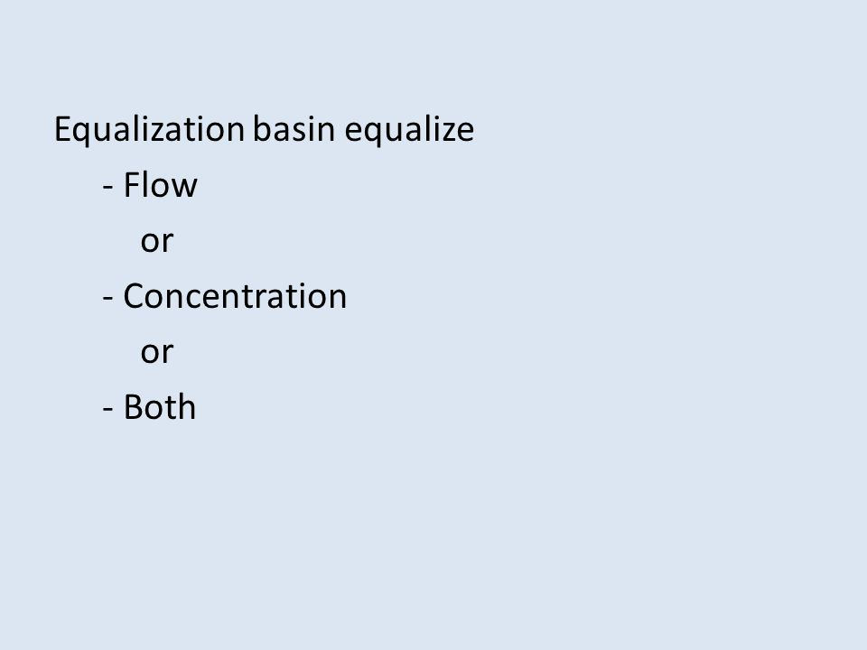 Equalization basin equalize - Flow or - Concentration or - Both