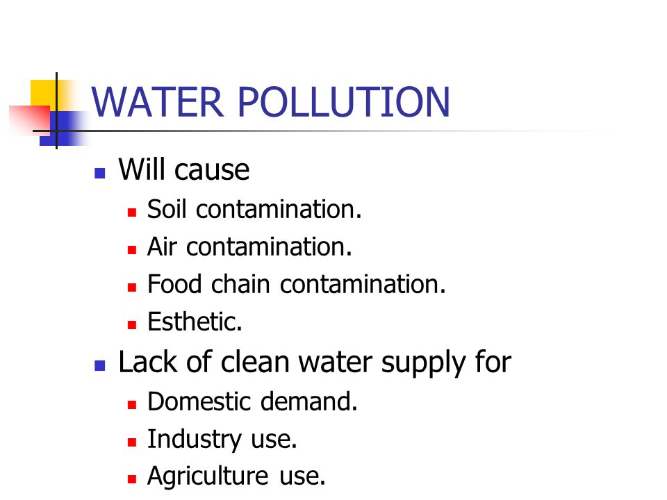 WATER POLLUTION Will cause Soil contamination.Air contamination.