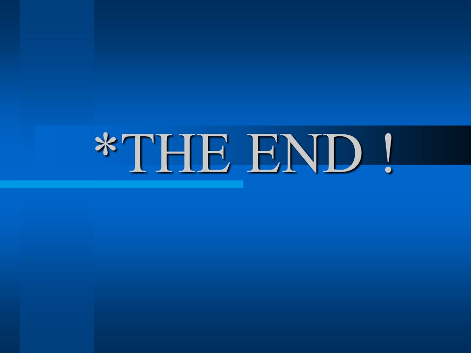 *THE END ! *THE END !