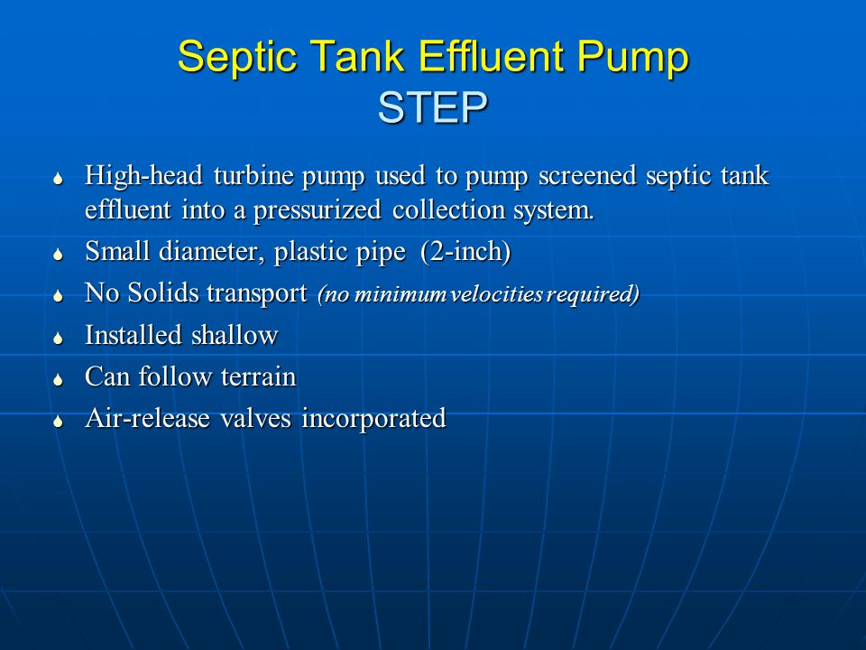 Septic Tank Effluent Pump STEP  High-head turbine pump used to pump screened septic tank effluent into a pressurized collection system.  Small diame