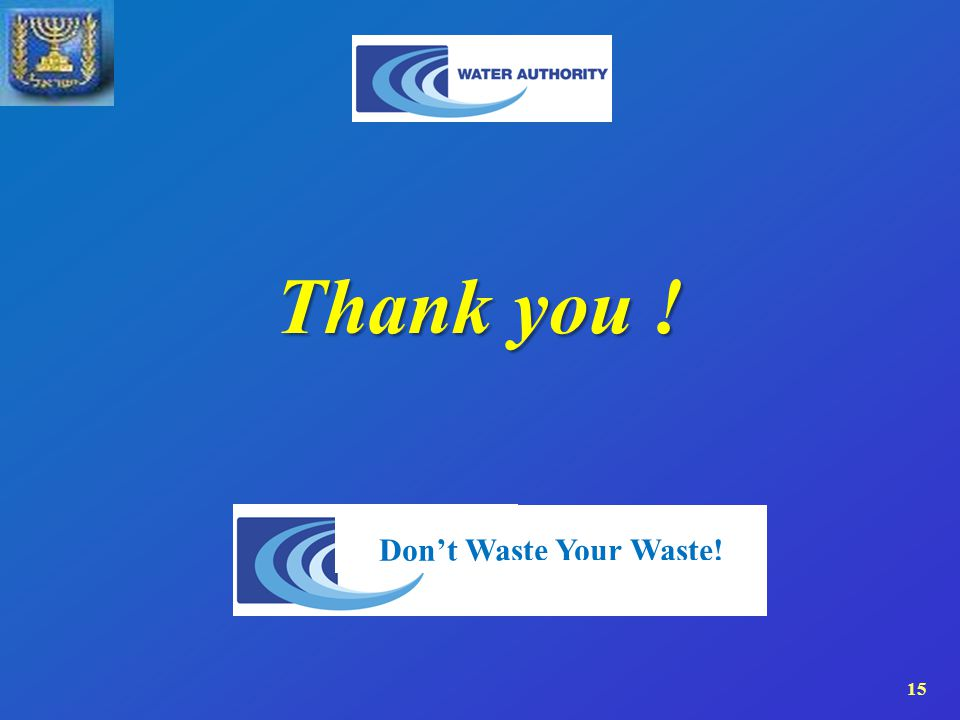 15 Thank you ! Don't Waste Your Waste!