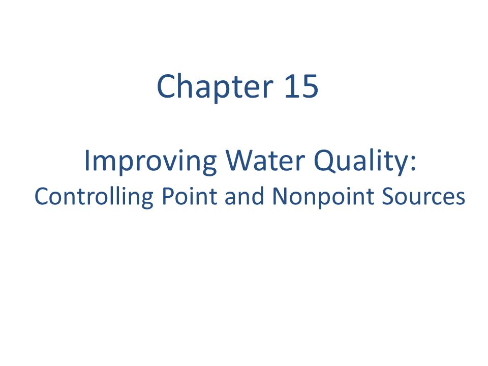 Improving Water Quality: Controlling Point and Nonpoint Sources Chapter 15