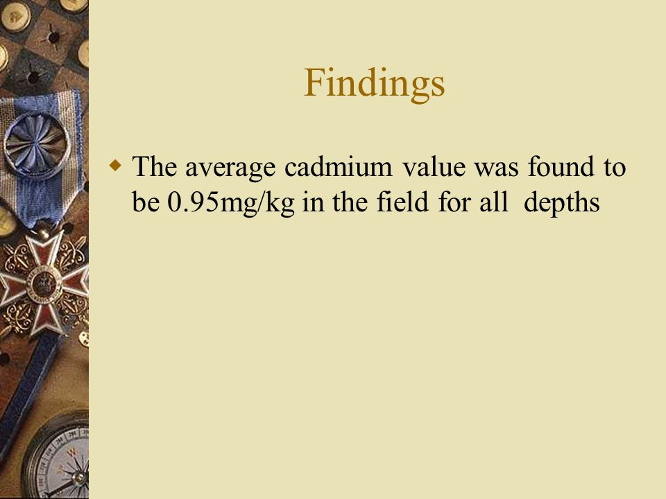 Findings  The average cadmium value was found to be 0.95mg/kg in the field for all depths