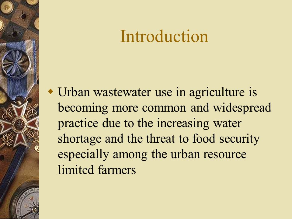 Introduction  Urban wastewater use in agriculture is becoming more common and widespread practice due to the increasing water shortage and the threat to food security especially among the urban resource limited farmers