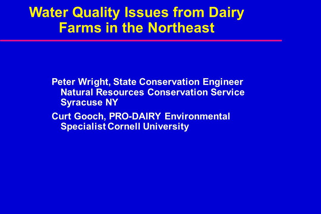 Water Quality Issues from Dairy Farms in the Northeast Peter Wright, State Conservation Engineer Natural Resources Conservation Service Syracuse NY Cu
