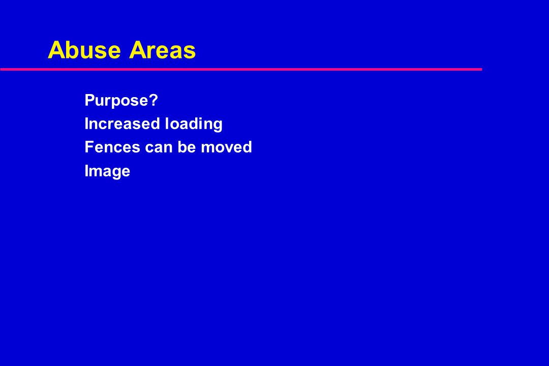 Abuse Areas Purpose? Increased loading Fences can be moved Image