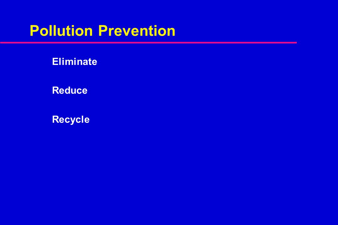Pollution Prevention Eliminate Reduce Recycle