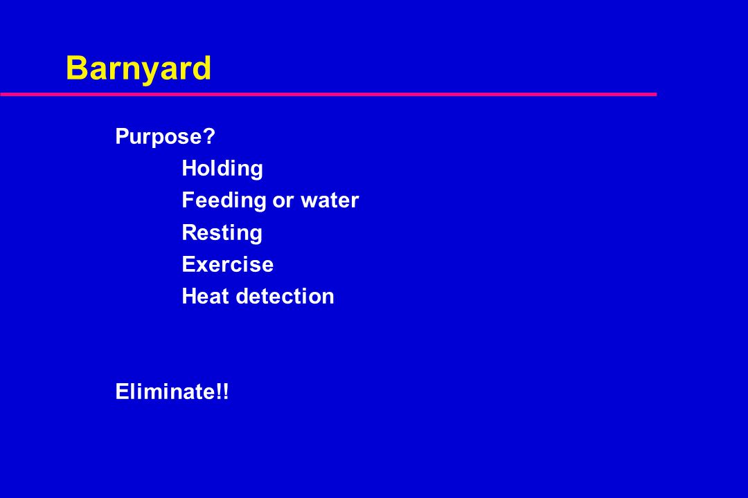 Barnyard Purpose? Holding Feeding or water Resting Exercise Heat detection Eliminate!!