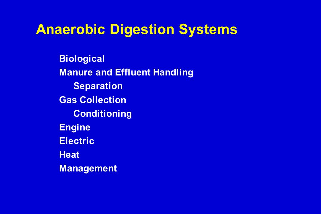 Anaerobic Digestion Systems Biological Manure and Effluent Handling Separation Gas Collection Conditioning Engine Electric Heat Management