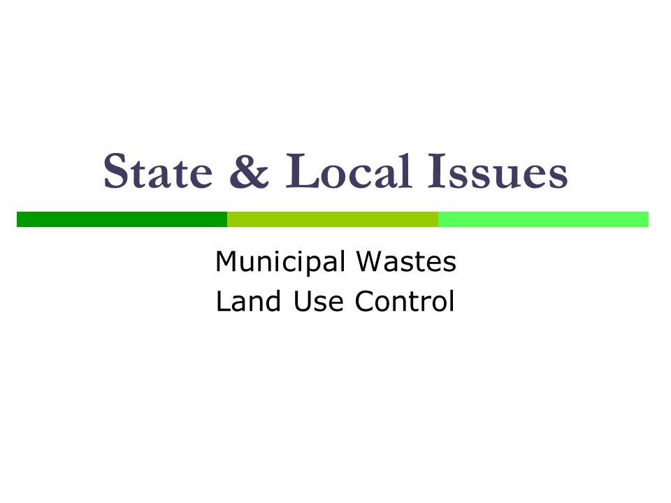 State & Local Issues Municipal Wastes Land Use Control