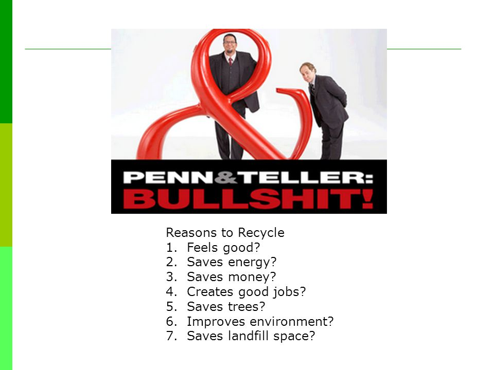 Reasons to Recycle 1.Feels good. 2. Saves energy.