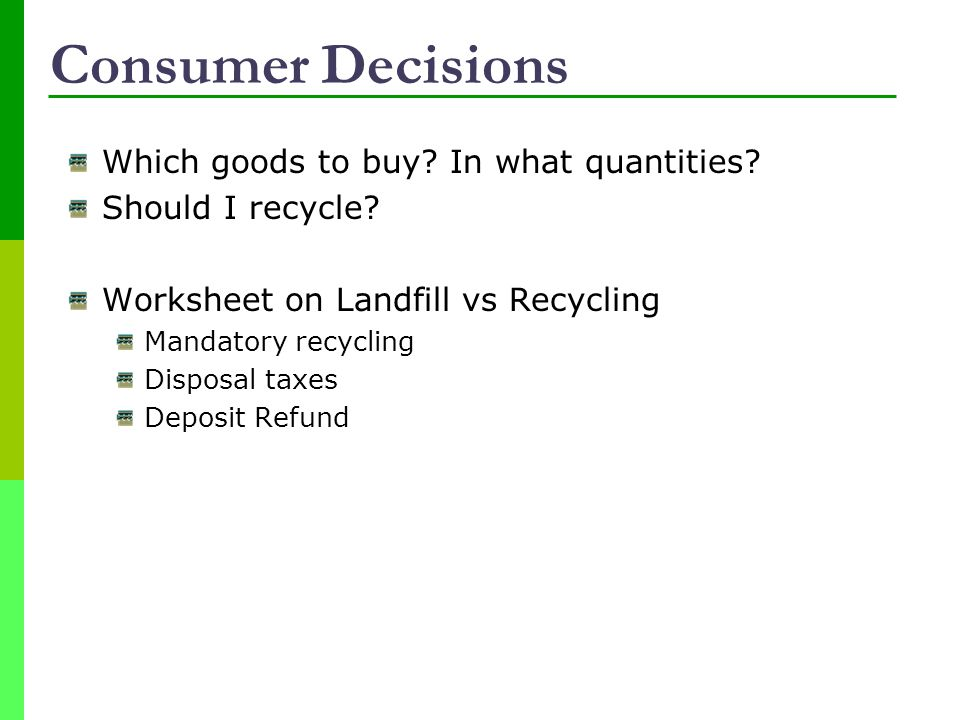 Consumer Decisions Which goods to buy.In what quantities.