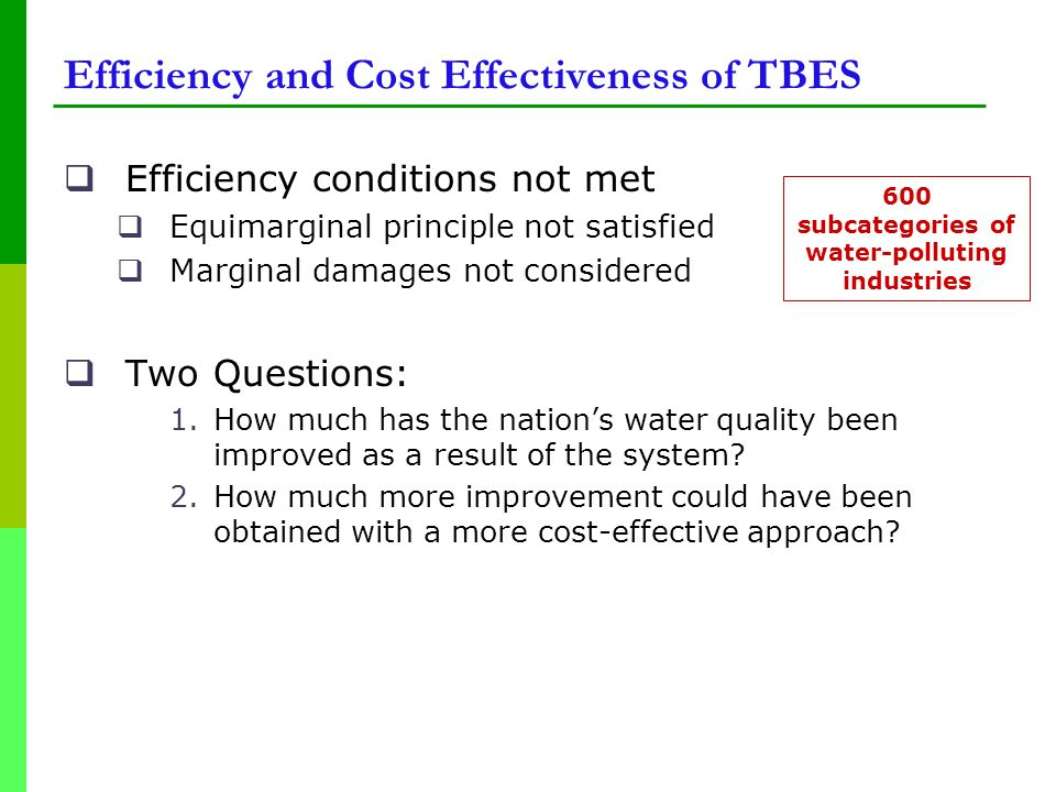 Efficiency and Cost Effectiveness of TBES  Efficiency conditions not met  Equimarginal principle not satisfied  Marginal damages not considered  Two Questions: 1.How much has the nation's water quality been improved as a result of the system.