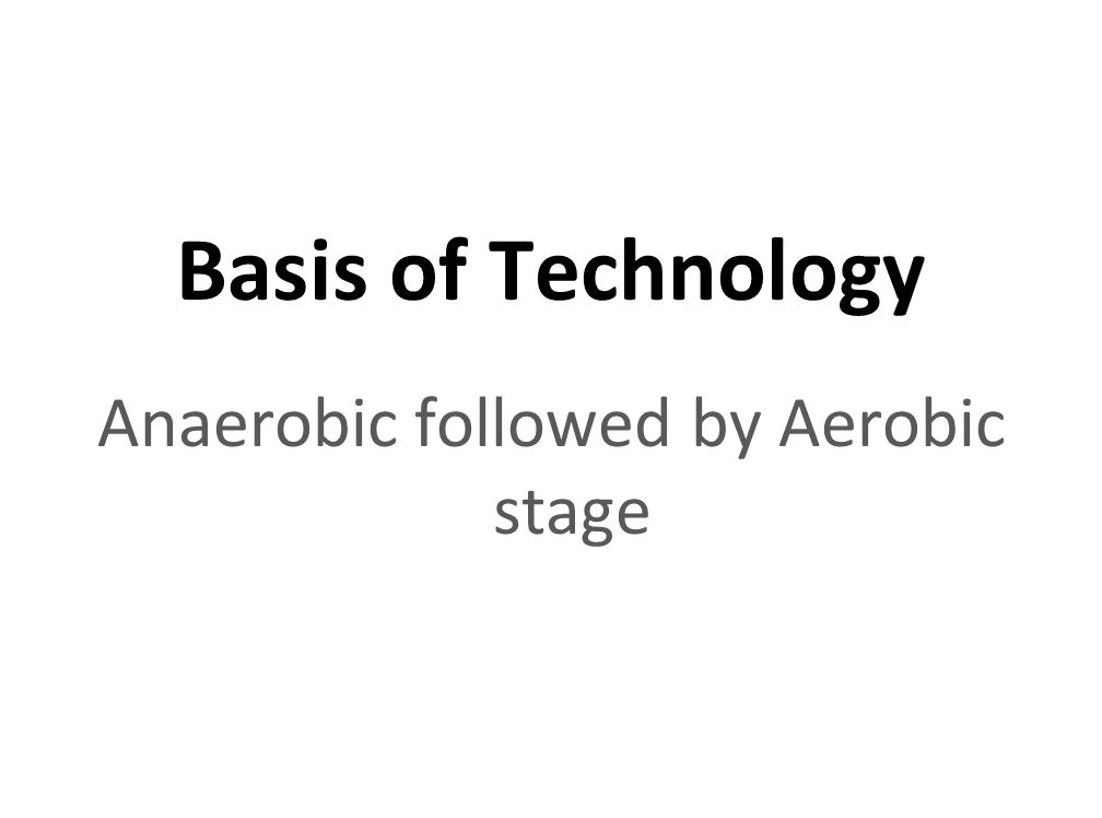 INSPIRING CREATIVE AND INNOVATIVE MINDS Basis of Technology Anaerobic followed by Aerobic stage