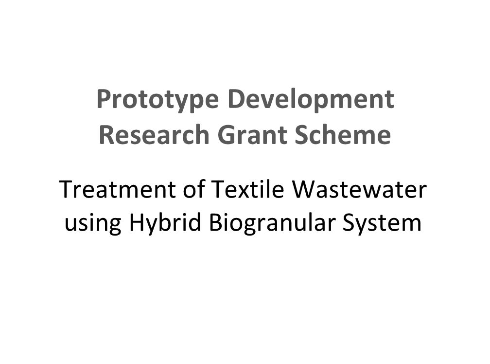 Prototype Development Research Grant Scheme Treatment of Textile Wastewater using Hybrid Biogranular System