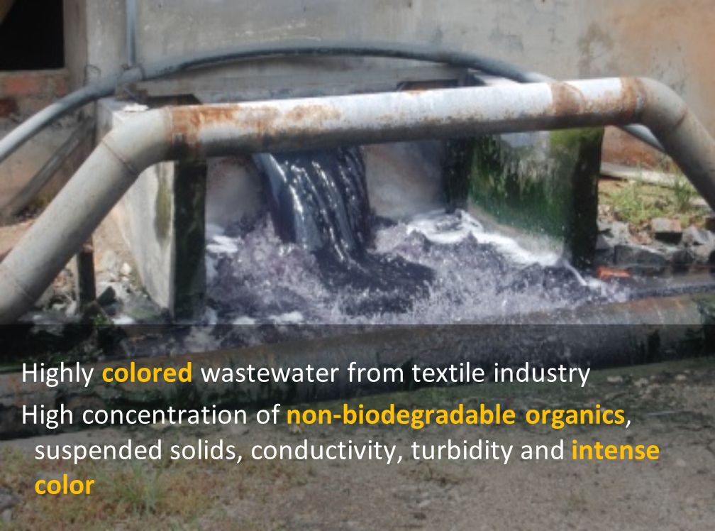 Highly colored wastewater from textile industry High concentration of non-biodegradable organics, suspended solids, conductivity, turbidity and intens