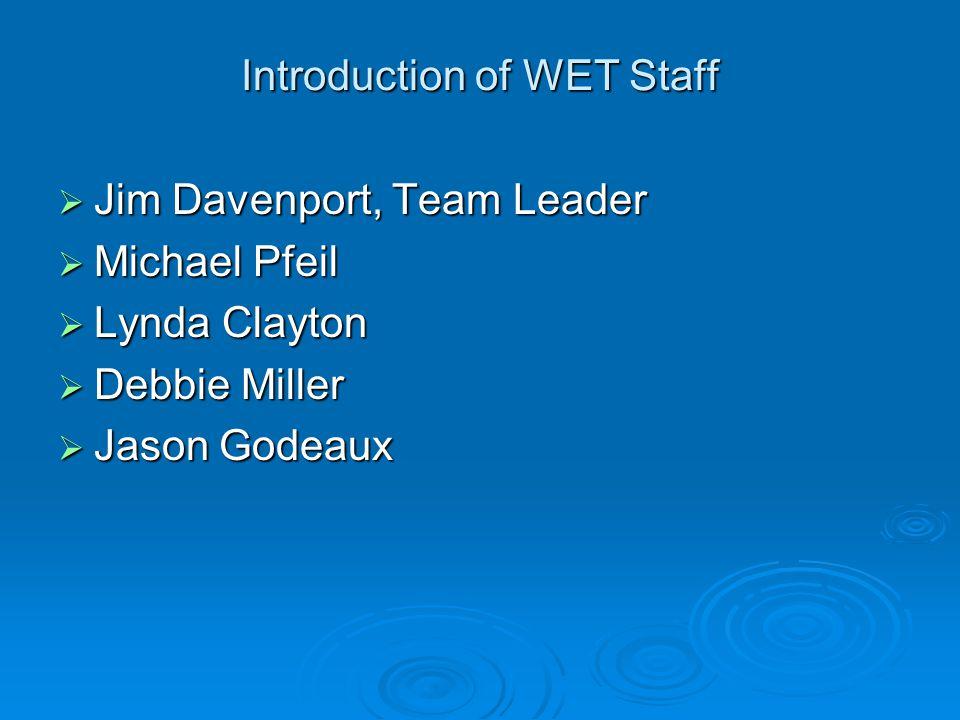 Introduction of WET Staff  Jim Davenport, Team Leader  Michael Pfeil  Lynda Clayton  Debbie Miller  Jason Godeaux