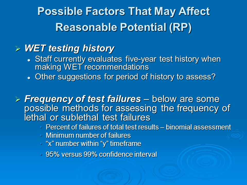 Possible Factors That May Affect Reasonable Potential (RP)  WET testing history Staff currently evaluates five-year test history when making WET recommendations Staff currently evaluates five-year test history when making WET recommendations Other suggestions for period of history to assess.