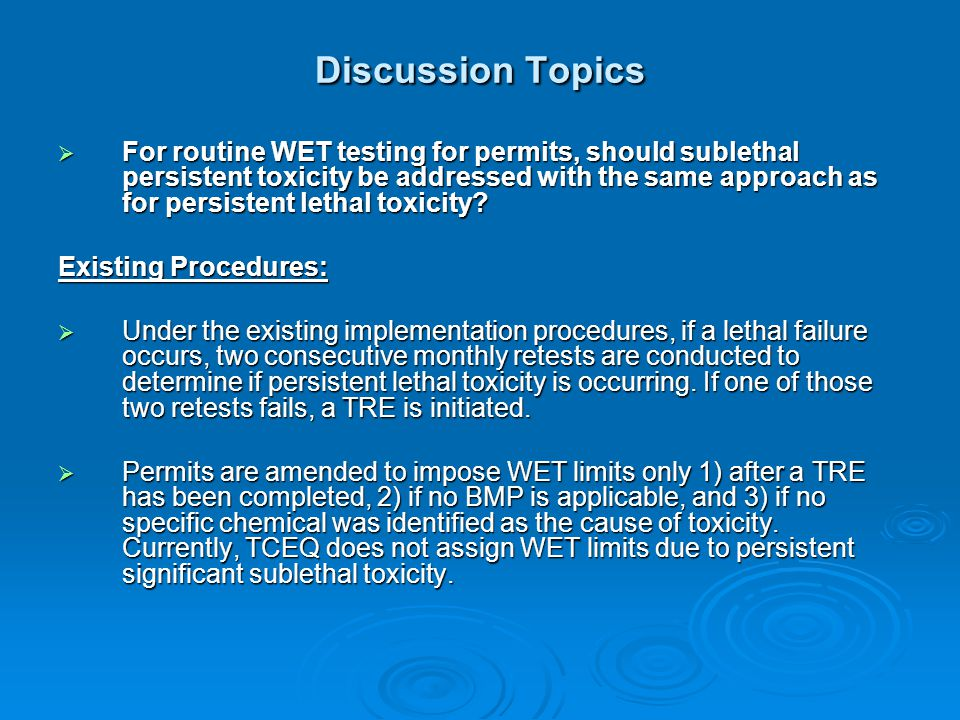 Discussion Topics  For routine WET testing for permits, should sublethal persistent toxicity be addressed with the same approach as for persistent lethal toxicity.