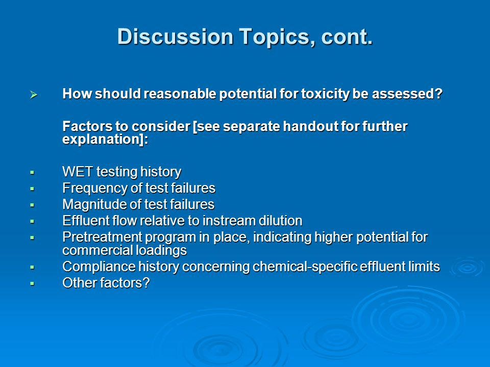 Discussion Topics, cont.  How should reasonable potential for toxicity be assessed.