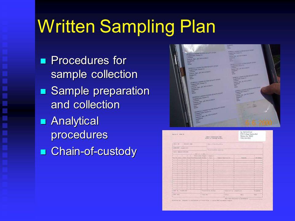 Written Sampling Plan Procedures for sample collection Procedures for sample collection Sample preparation and collection Sample preparation and collection Analytical procedures Analytical procedures Chain-of-custody Chain-of-custody