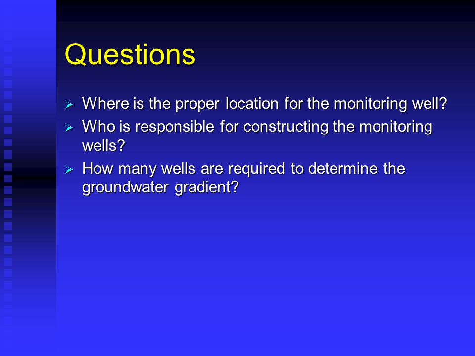 Questions  Where is the proper location for the monitoring well.