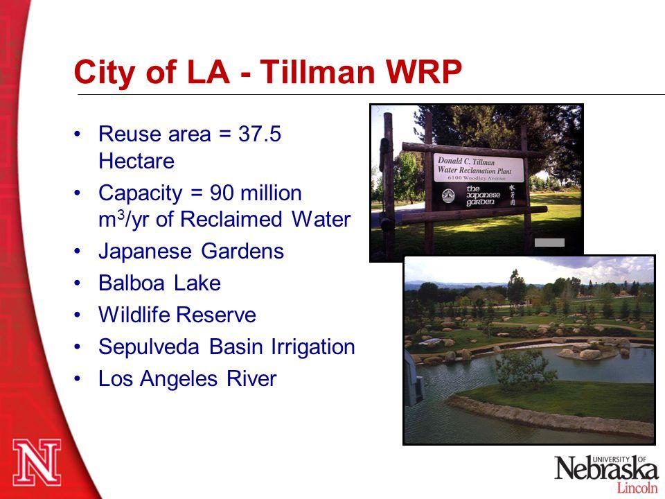 City of LA - Tillman WRP Reuse area = 37.5 Hectare Capacity = 90 million m 3 /yr of Reclaimed Water Japanese Gardens Balboa Lake Wildlife Reserve Sepu
