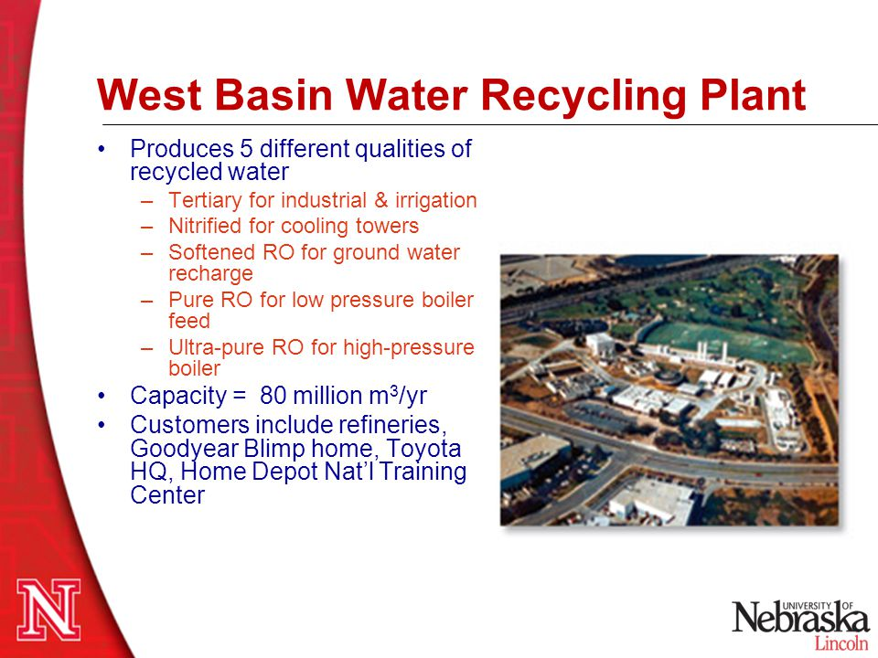 West Basin Water Recycling Plant Produces 5 different qualities of recycled water –Tertiary for industrial & irrigation –Nitrified for cooling towers