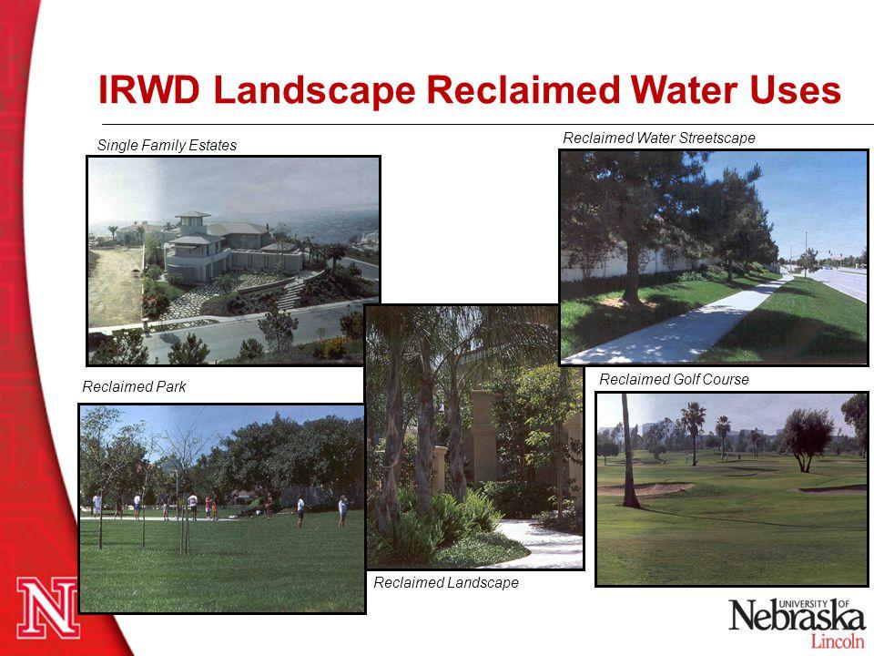 IRWD Landscape Reclaimed Water Uses Single Family Estates Reclaimed Landscape Reclaimed Water Streetscape Reclaimed Golf Course Reclaimed Park