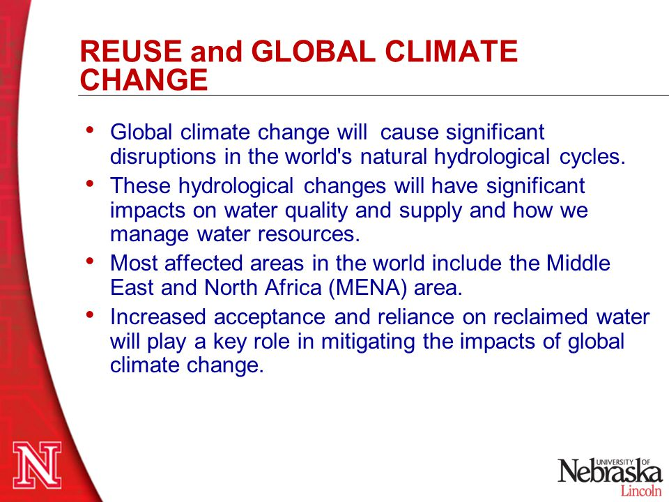 REUSE and GLOBAL CLIMATE CHANGE Global climate change will cause significant disruptions in the world's natural hydrological cycles. These hydrologica