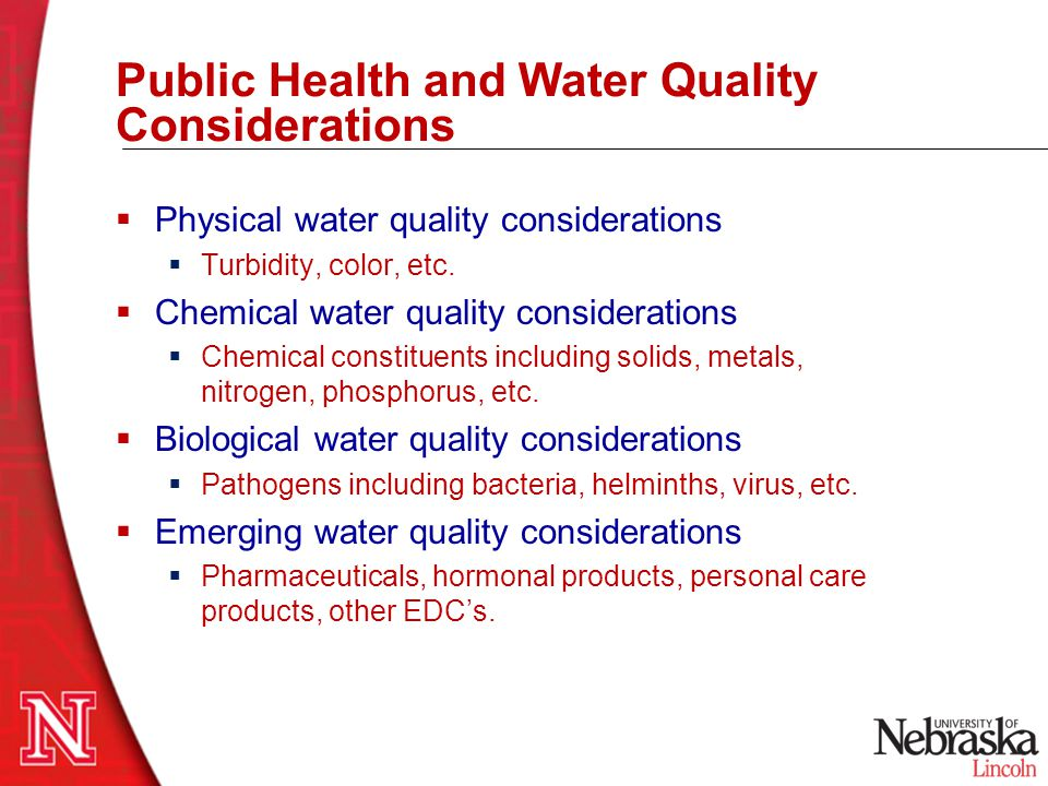 Public Health and Water Quality Considerations  Physical water quality considerations  Turbidity, color, etc.  Chemical water quality consideration