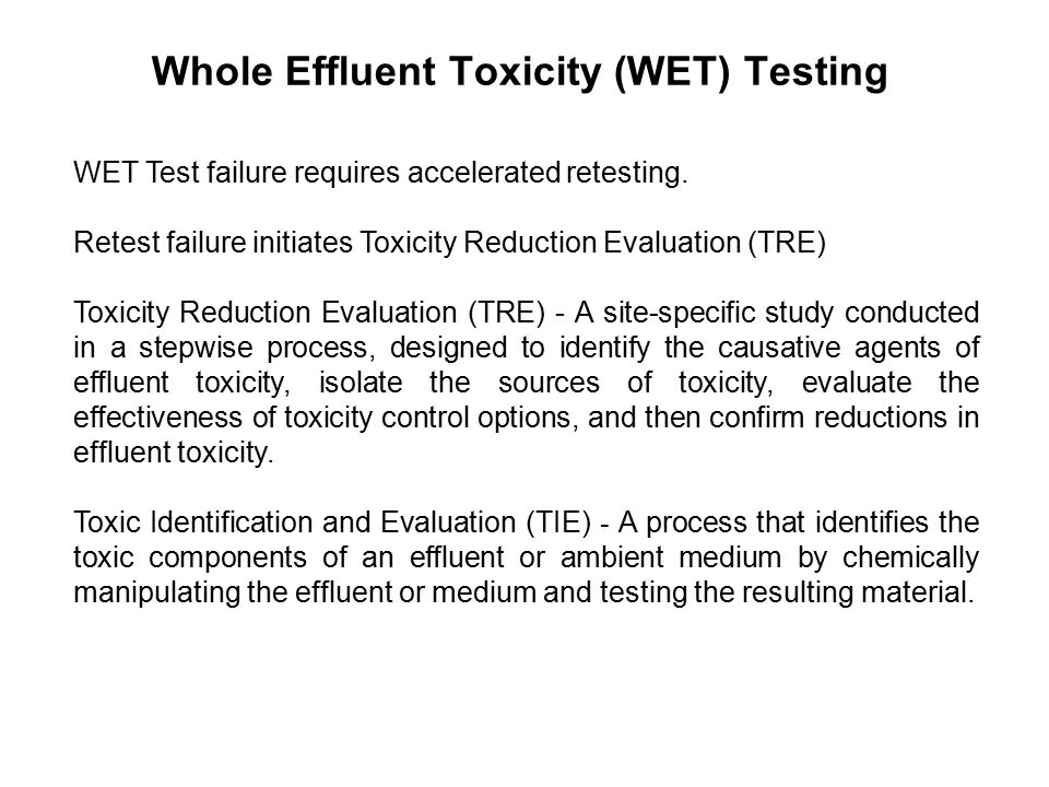 Whole Effluent Toxicity (WET) Testing WET Test failure requires accelerated retesting.