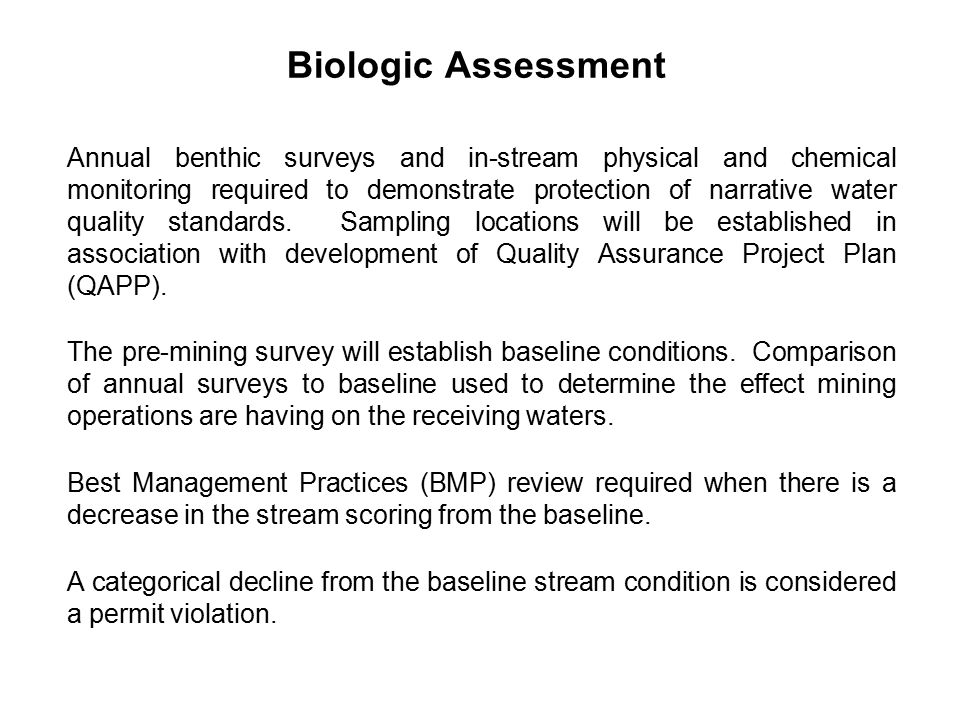 Biologic Assessment Annual benthic surveys and in-stream physical and chemical monitoring required to demonstrate protection of narrative water quality standards.