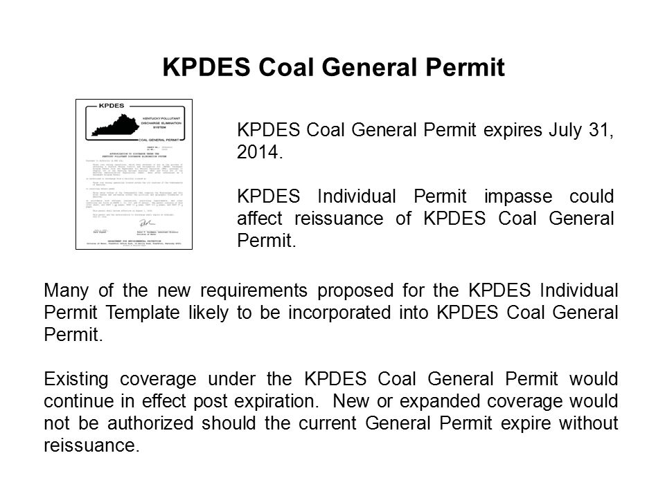 KPDES Coal General Permit Many of the new requirements proposed for the KPDES Individual Permit Template likely to be incorporated into KPDES Coal Gen