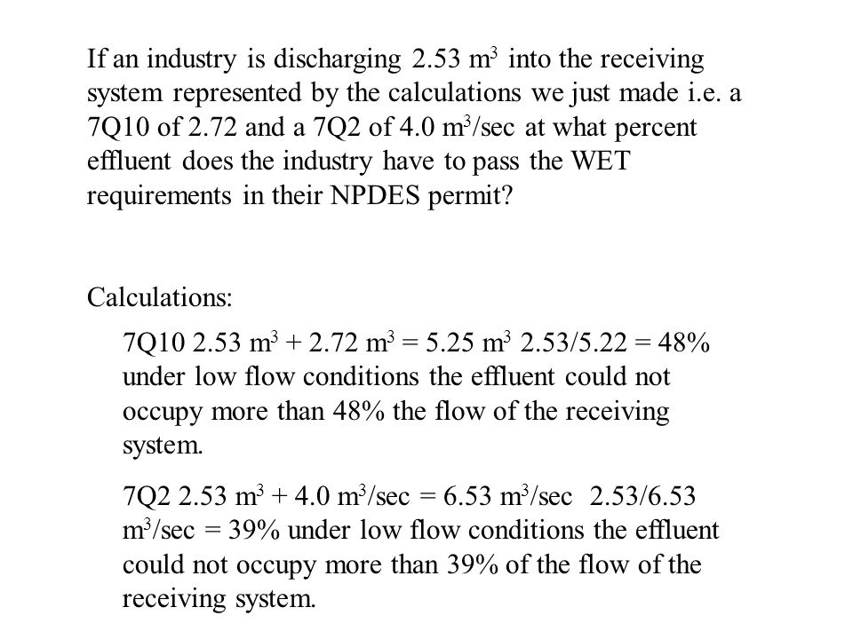 If an industry is discharging 2.53 m 3 into the receiving system represented by the calculations we just made i.e. a 7Q10 of 2.72 and a 7Q2 of 4.0 m 3