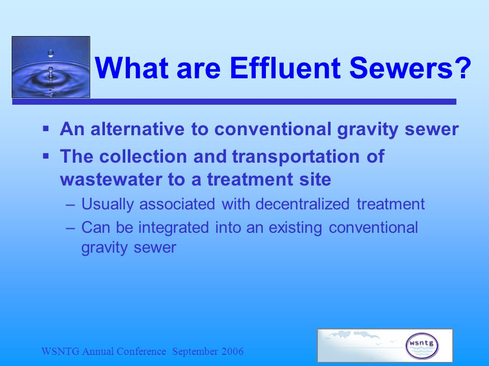 WSNTG Annual Conference September 2006 What are Effluent Sewers.
