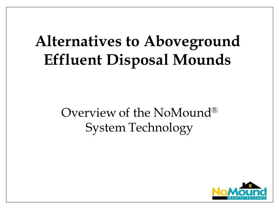 Alternatives to Aboveground Effluent Disposal Mounds Overview of the NoMound ® System Technology
