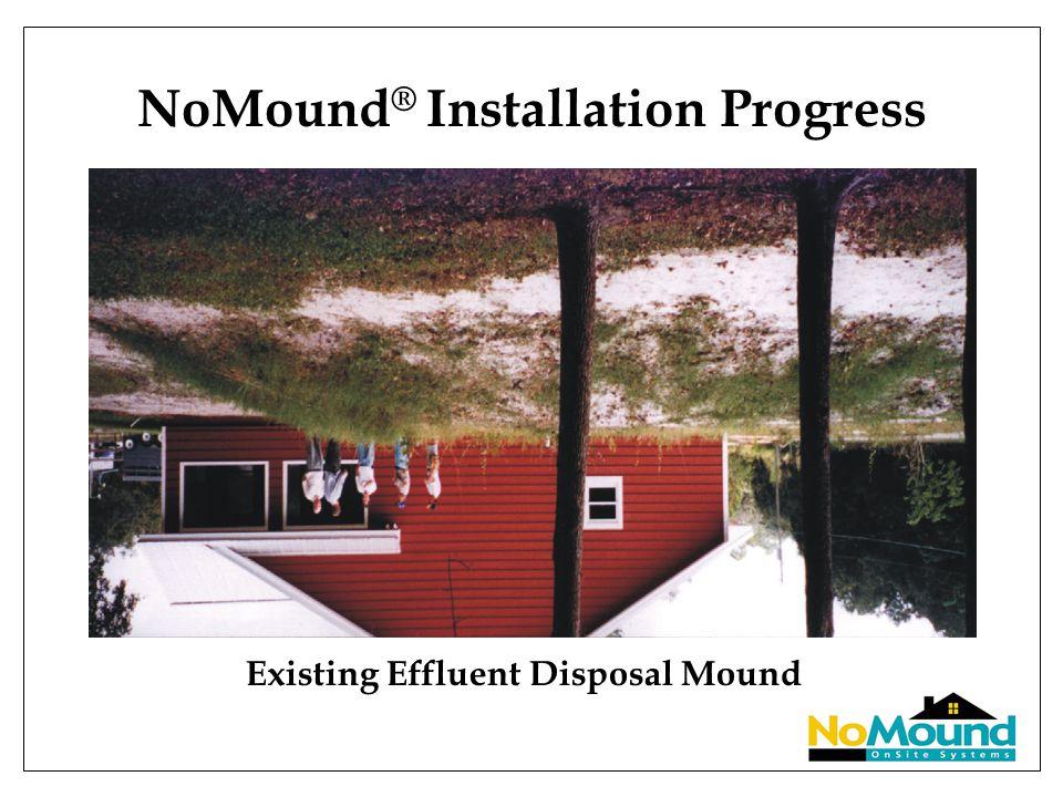 NoMound ® Installation Progress Existing Effluent Disposal Mound