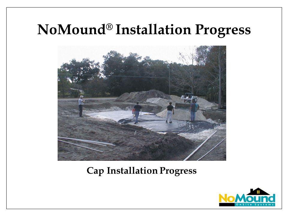 NoMound ® Installation Progress Cap Installation Progress