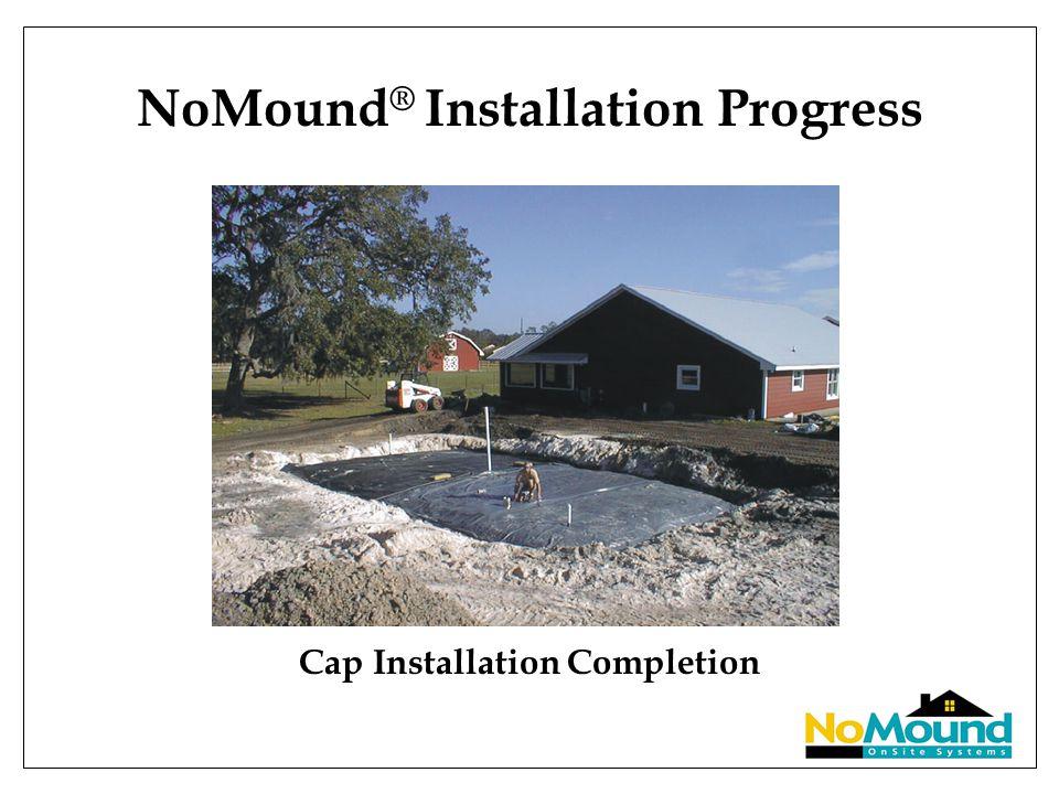 NoMound ® Installation Progress Cap Installation Completion