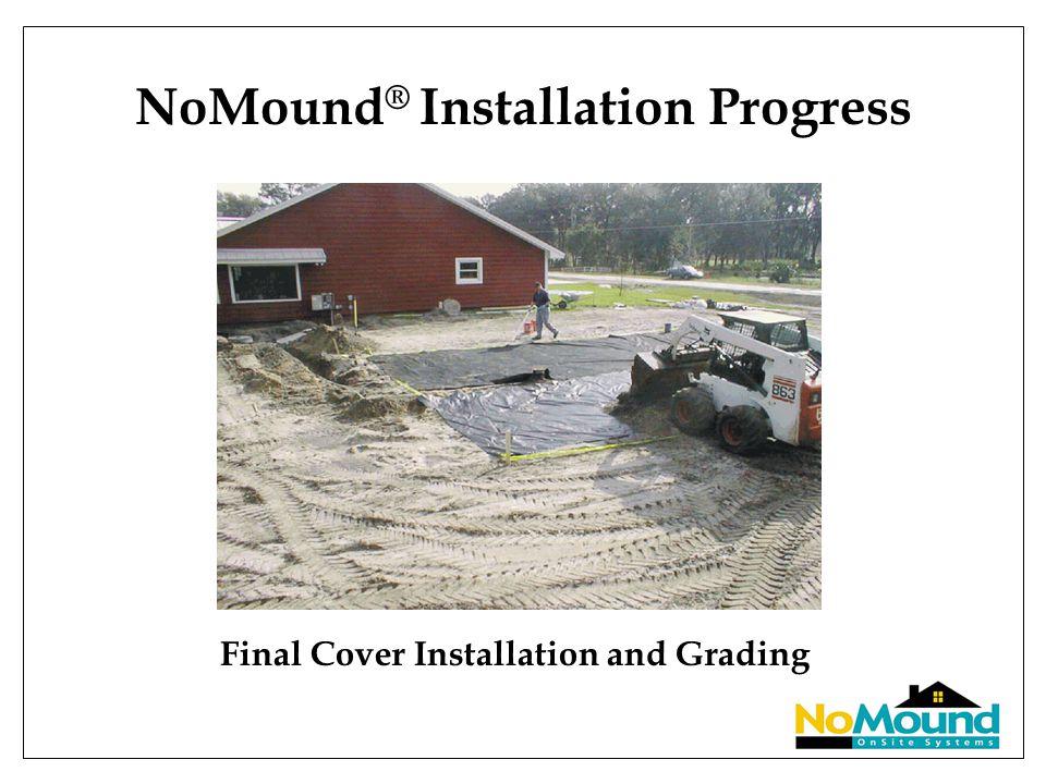 NoMound ® Installation Progress Final Cover Installation and Grading