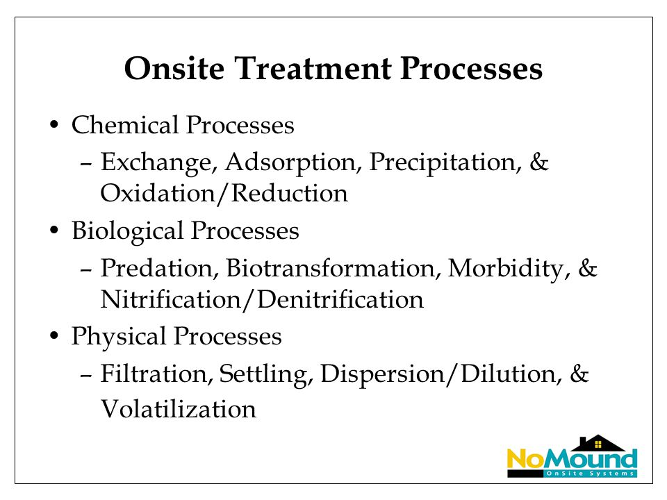 Onsite Treatment Processes Chemical Processes –Exchange, Adsorption, Precipitation, & Oxidation/Reduction Biological Processes –Predation, Biotransfor