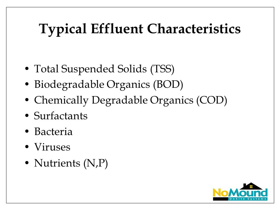 Typical Effluent Characteristics Total Suspended Solids (TSS) Biodegradable Organics (BOD) Chemically Degradable Organics (COD) Surfactants Bacteria V