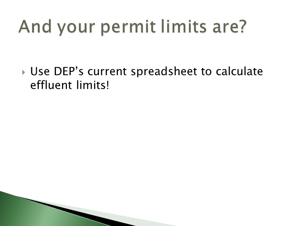  Use DEP's current spreadsheet to calculate effluent limits!