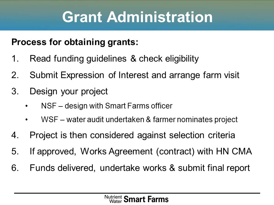 Grant Administration Process for obtaining grants: 1.Read funding guidelines & check eligibility 2.Submit Expression of Interest and arrange farm visi