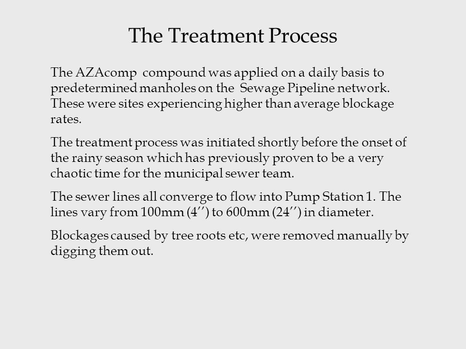 The Treatment Process The AZAcomp compound was applied on a daily basis to predetermined manholes on the Sewage Pipeline network. These were sites exp